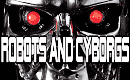 ROBOTS AND CYBORGS